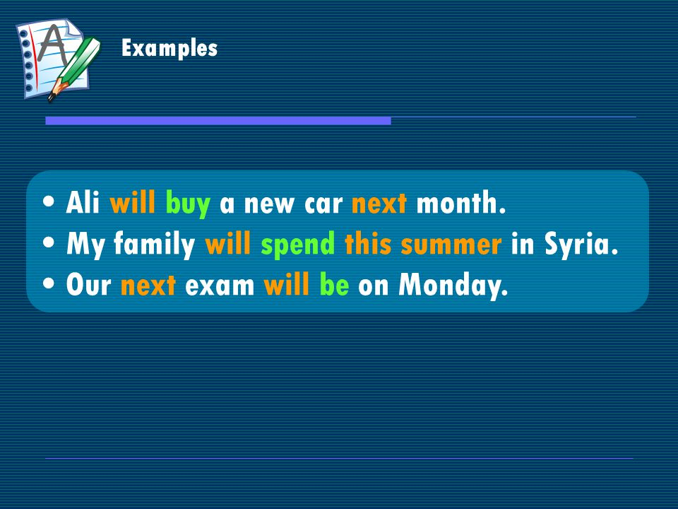 Examples Ali will buy a new car next month. My family will spend this summer in Syria.
