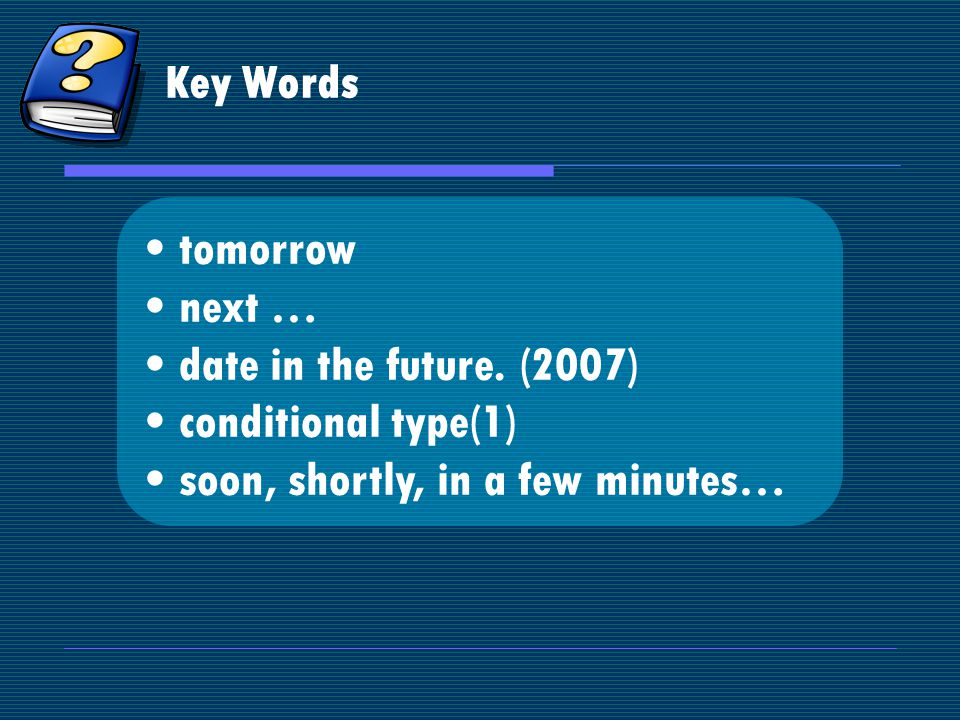 Key Words tomorrow next … date in the future.