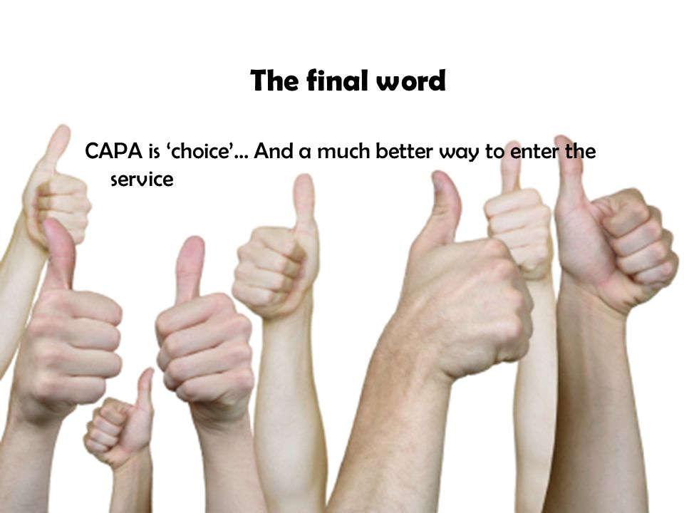 Tuesday, 7 April 201512 The final word CAPA is 'choice'... And a much better way to enter the service