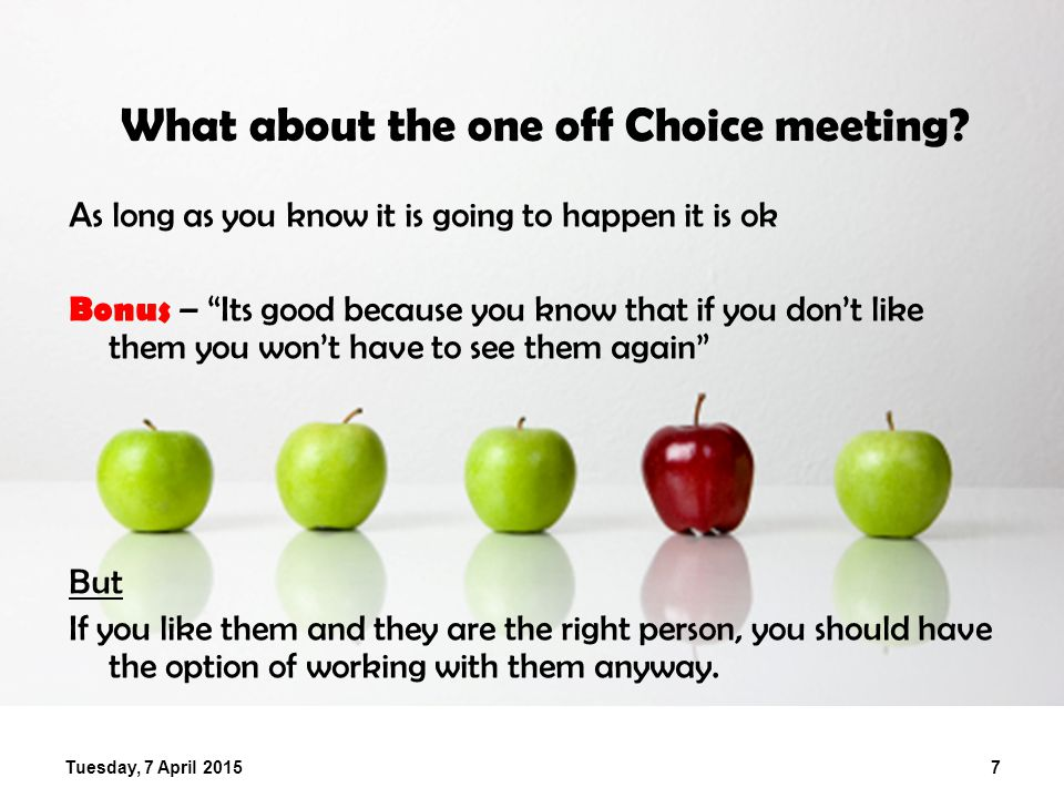 "Tuesday, 7 April 20157 What about the one off Choice meeting? As long as you know it is going to happen it is ok Bonus – ""Its good because you know th"