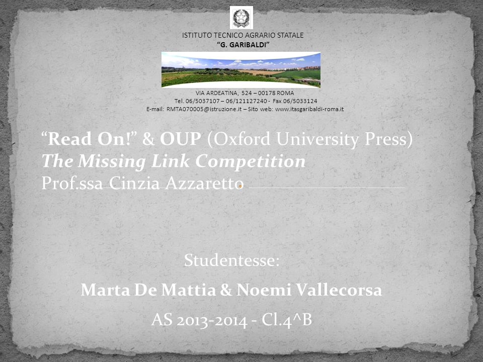 Read On! & OUP (Oxford University Press) The Missing Link Competition Prof.ssa Cinzia Azzaretto Studentesse: Marta De Mattia & Noemi Vallecorsa AS 2013-2014 - Cl.4^B VIA ARDEATINA, 524 – 00178 ROMA Tel.