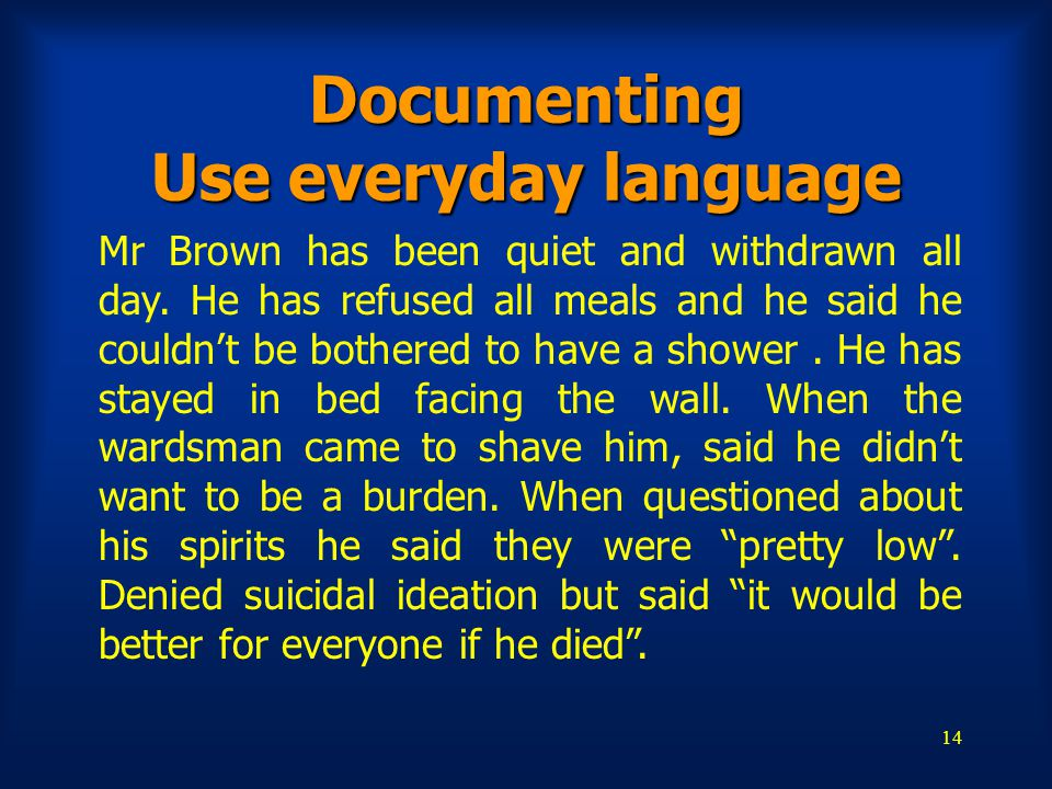 14 Documenting Use everyday language Mr Brown has been quiet and withdrawn all day.