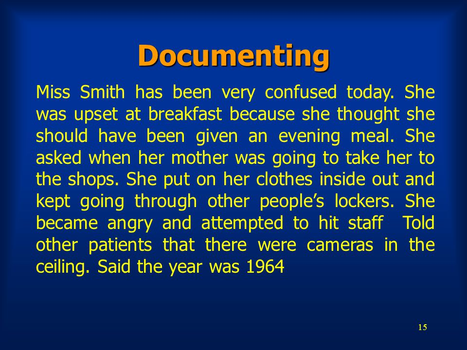 15 Documenting Miss Smith has been very confused today.