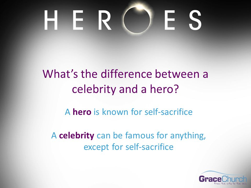 What's the difference between a celebrity and a hero.