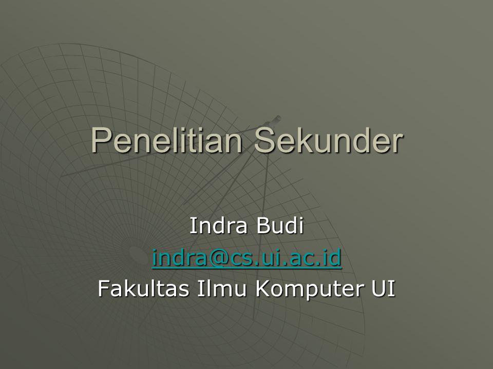Penelitian Sekunder Indra Budi indra@cs.ui.ac.id Fakultas Ilmu Komputer UI