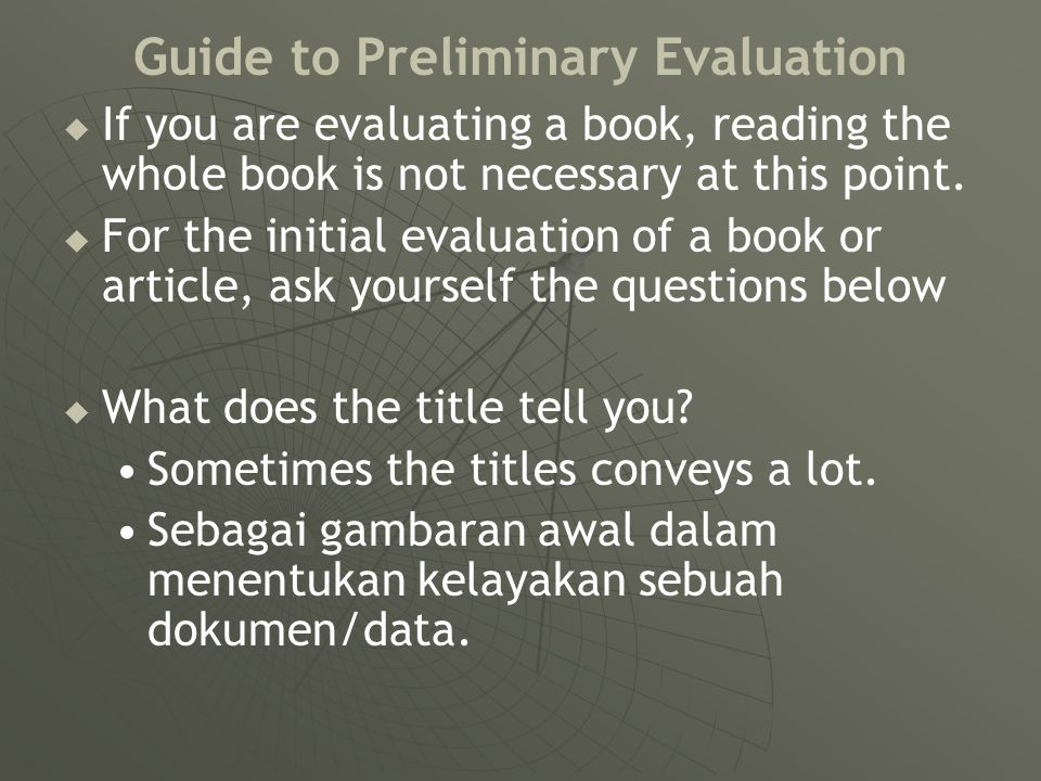 Guide to Preliminary Evaluation   If you are evaluating a book, reading the whole book is not necessary at this point.