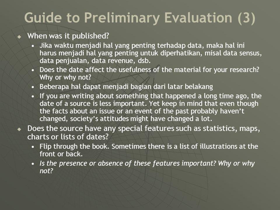 Guide to Preliminary Evaluation (3)   When was it published? Jika waktu menjadi hal yang penting terhadap data, maka hal ini harus menjadi hal yang