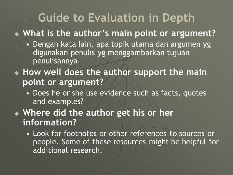 Guide to Evaluation in Depth   What is the author's main point or argument? Dengan kata lain, apa topik utama dan argumen yg digunakan penulis yg me