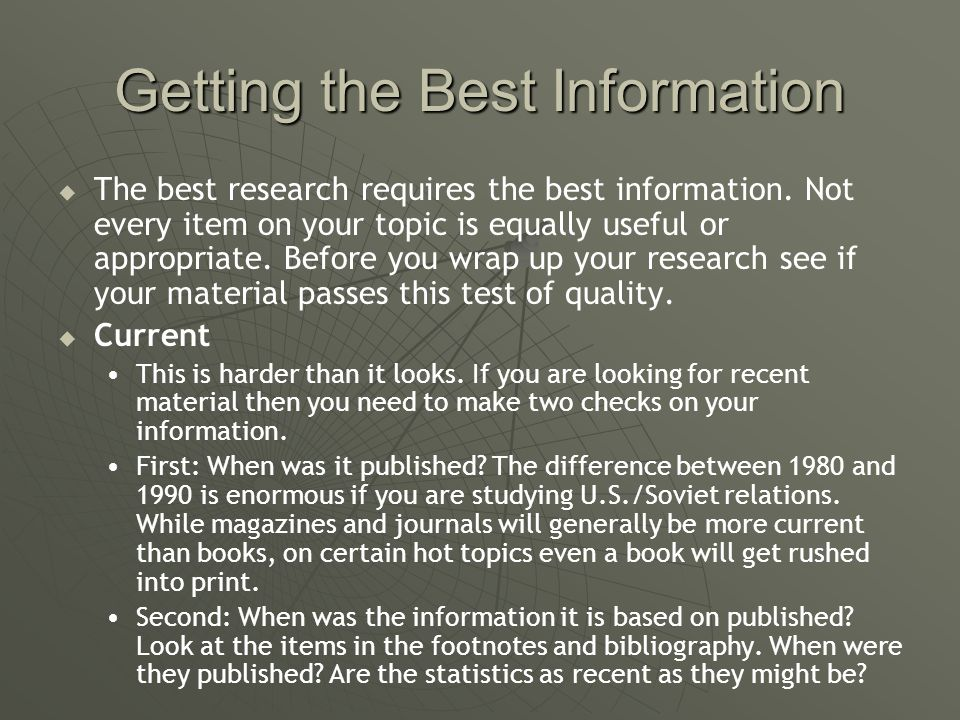 Getting the Best Information   The best research requires the best information. Not every item on your topic is equally useful or appropriate. Befor