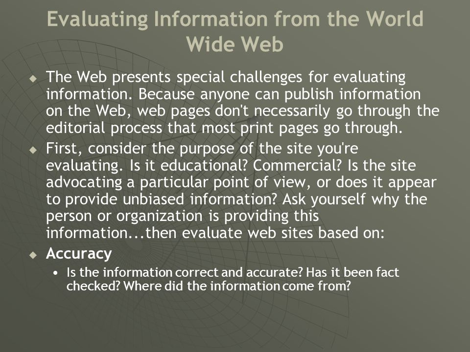 Evaluating Information from the World Wide Web (2)   Authority Who is the author and what are his or her credentials.