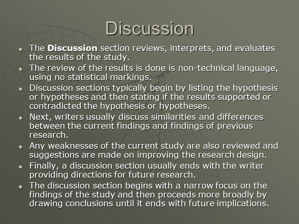 Discussion  The Discussion section reviews, interprets, and evaluates the results of the study.