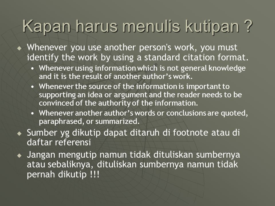 Kapan harus menulis kutipan ?   Whenever you use another person's work, you must identify the work by using a standard citation format. Whenever usi