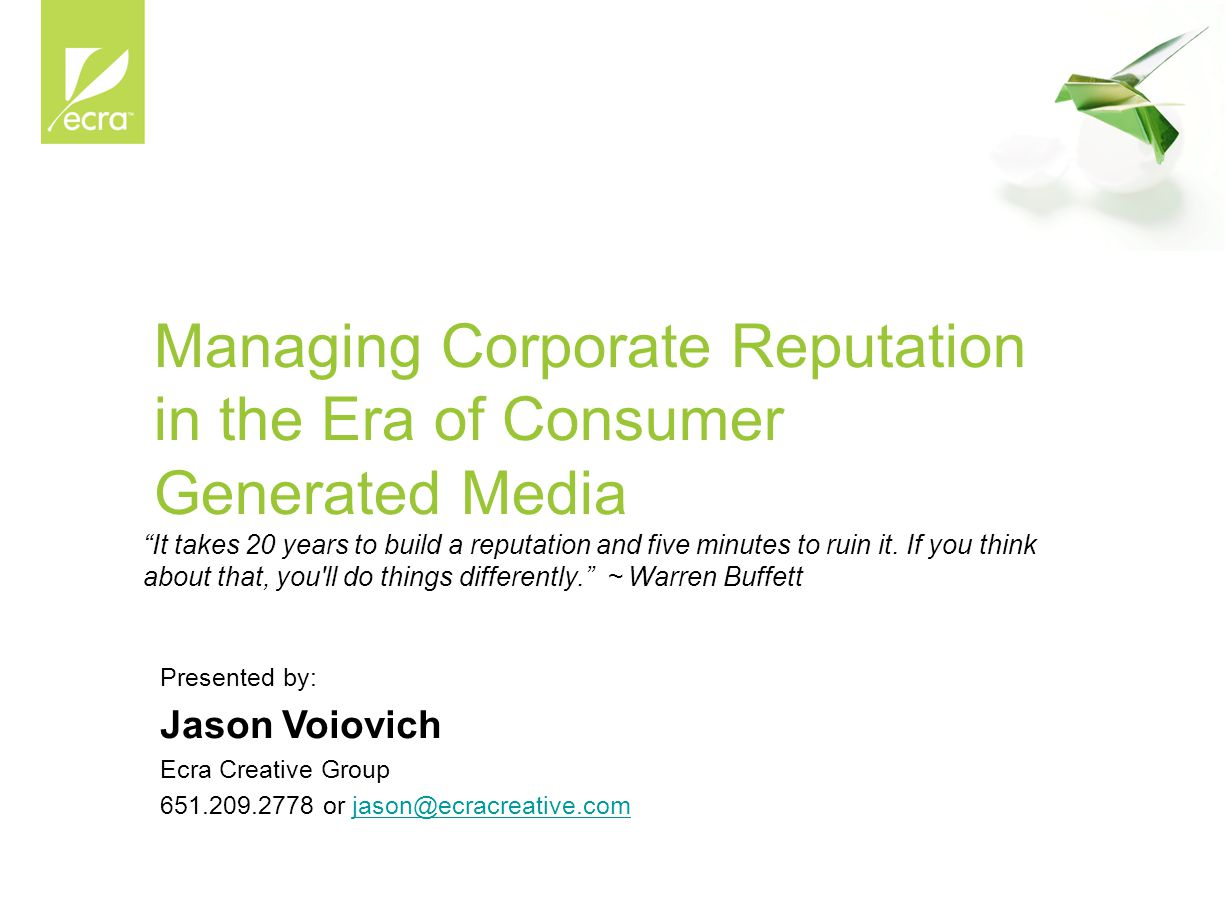 """Managing Corporate Reputation in the Era of Consumer Generated Media """"It takes 20 years to build a reputation and five minutes to ruin it. If you thin"""