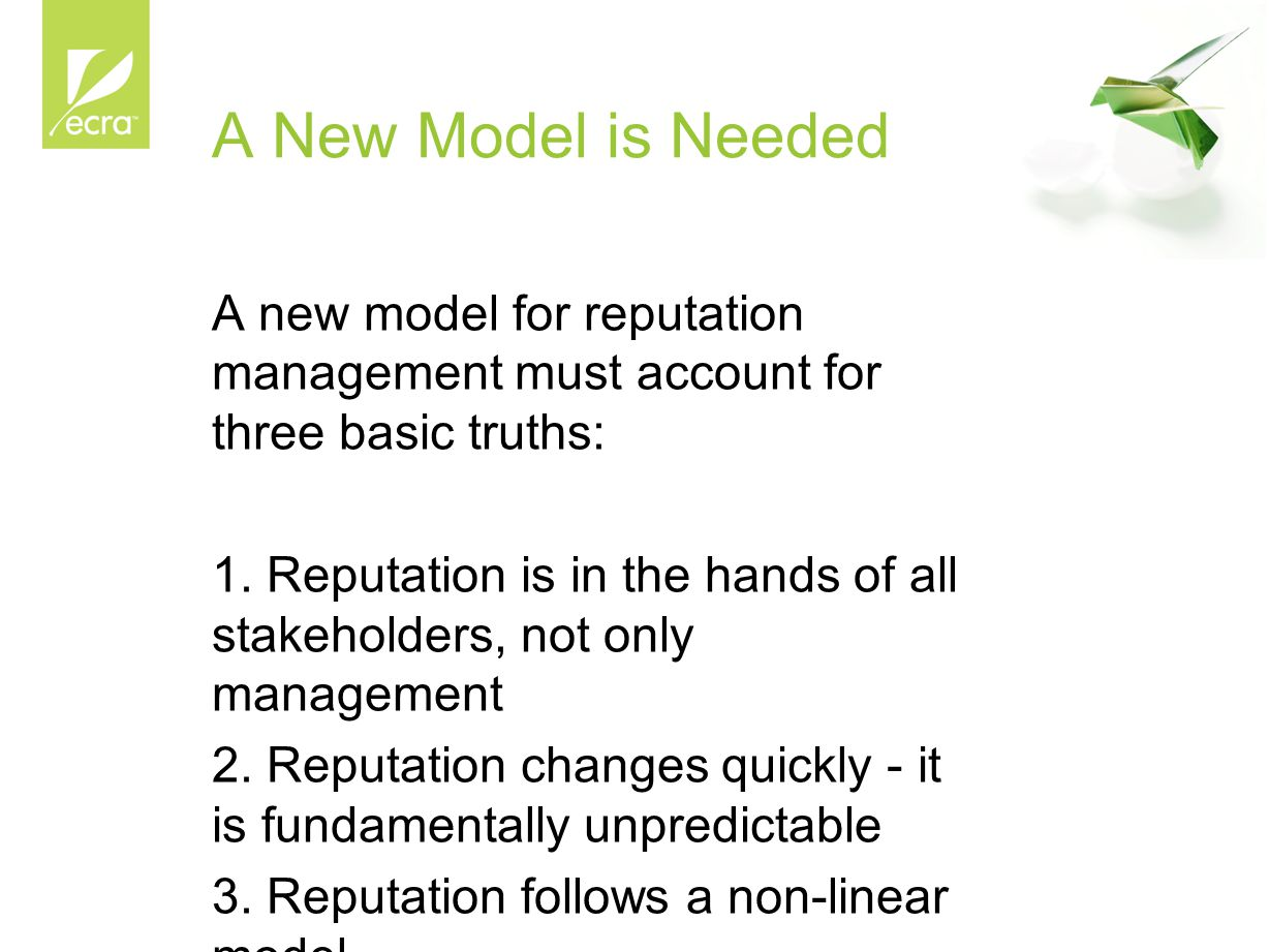A New Model is Needed A new model for reputation management must account for three basic truths: 1.
