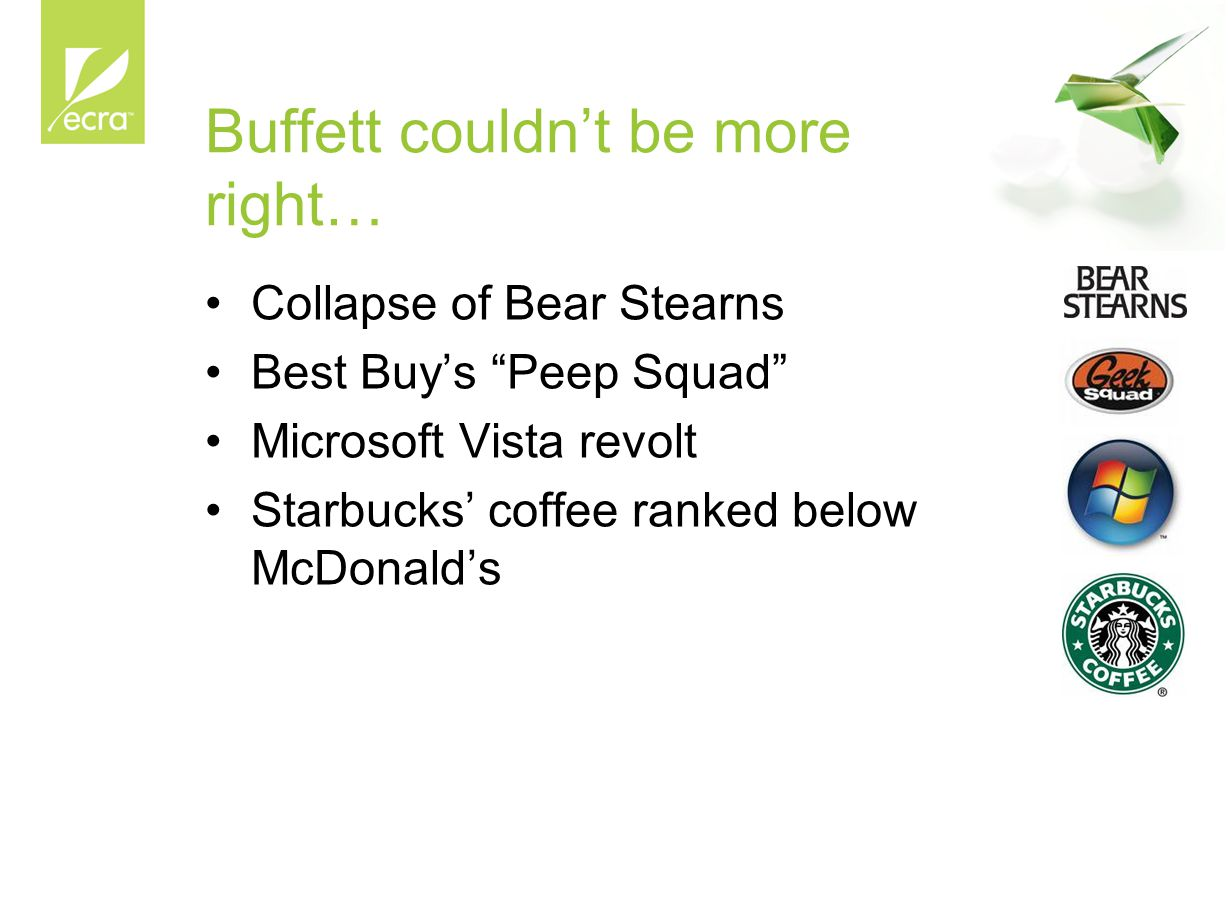 Buffett couldn't be more right… Collapse of Bear Stearns Best Buy's Peep Squad Microsoft Vista revolt Starbucks' coffee ranked below McDonald's