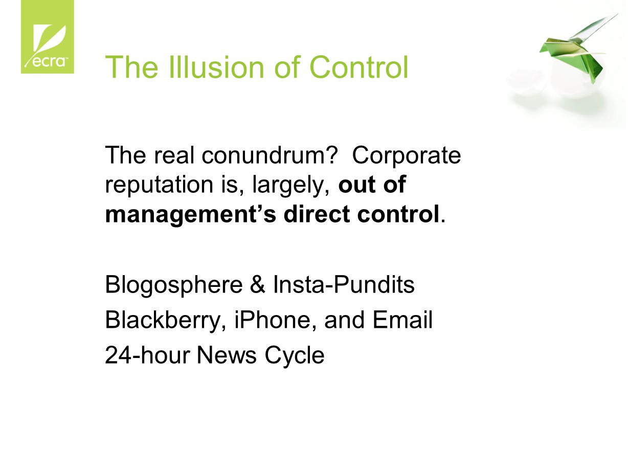The Illusion of Control The real conundrum? Corporate reputation is, largely, out of management's direct control. Blogosphere & Insta-Pundits Blackber