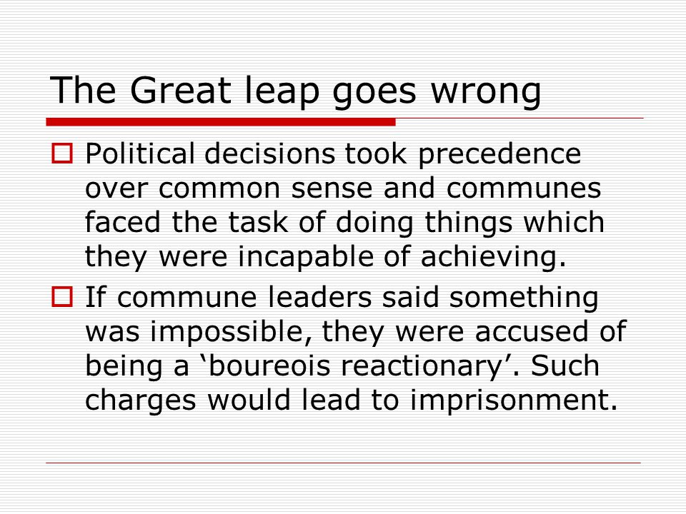 The Great leap goes wrong  Political decisions took precedence over common sense and communes faced the task of doing things which they were incapable of achieving.