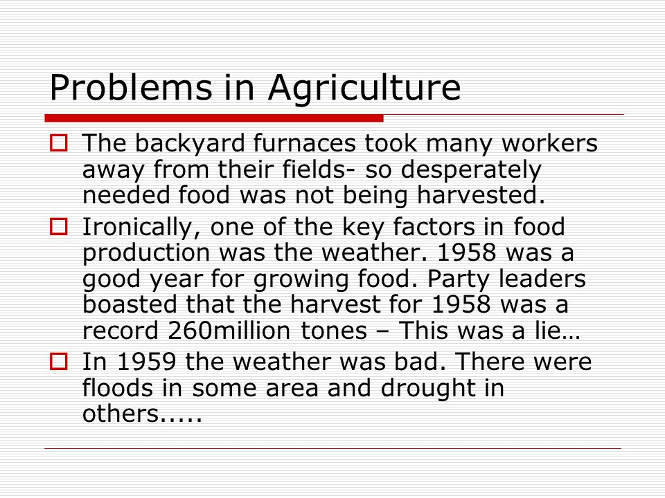 Problems in Agriculture  The backyard furnaces took many workers away from their fields- so desperately needed food was not being harvested.