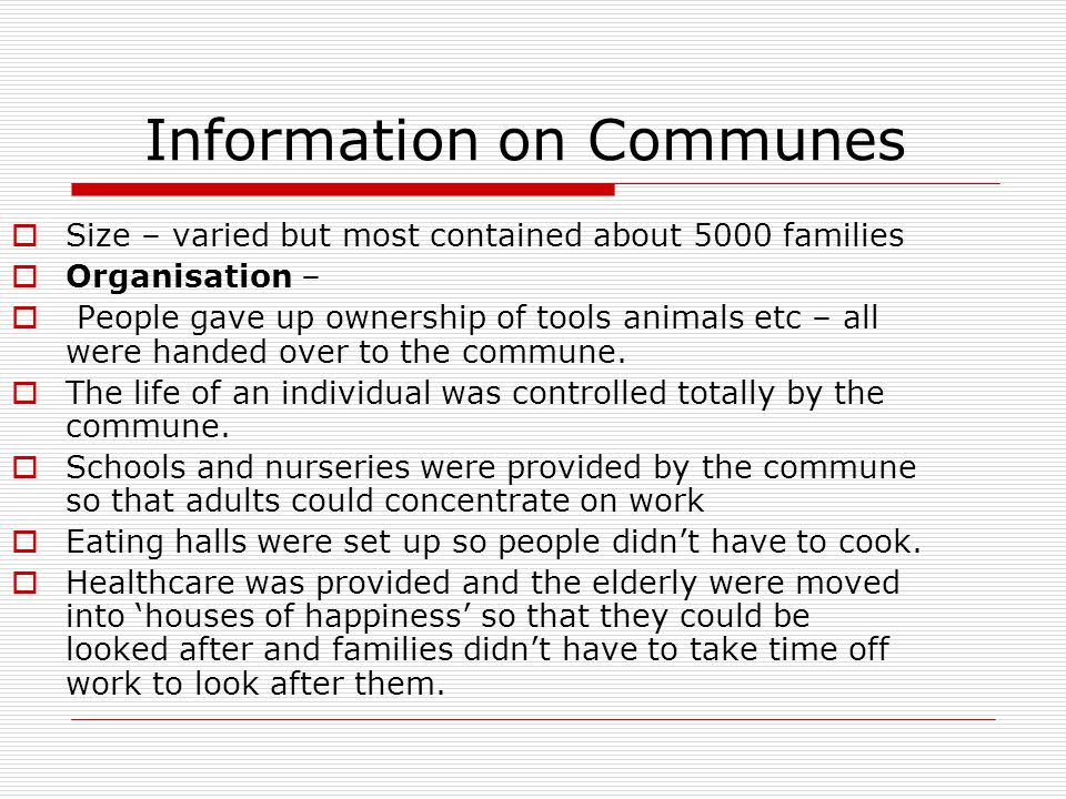 Information on Communes  Size – varied but most contained about 5000 families  Organisation –  People gave up ownership of tools animals etc – all were handed over to the commune.