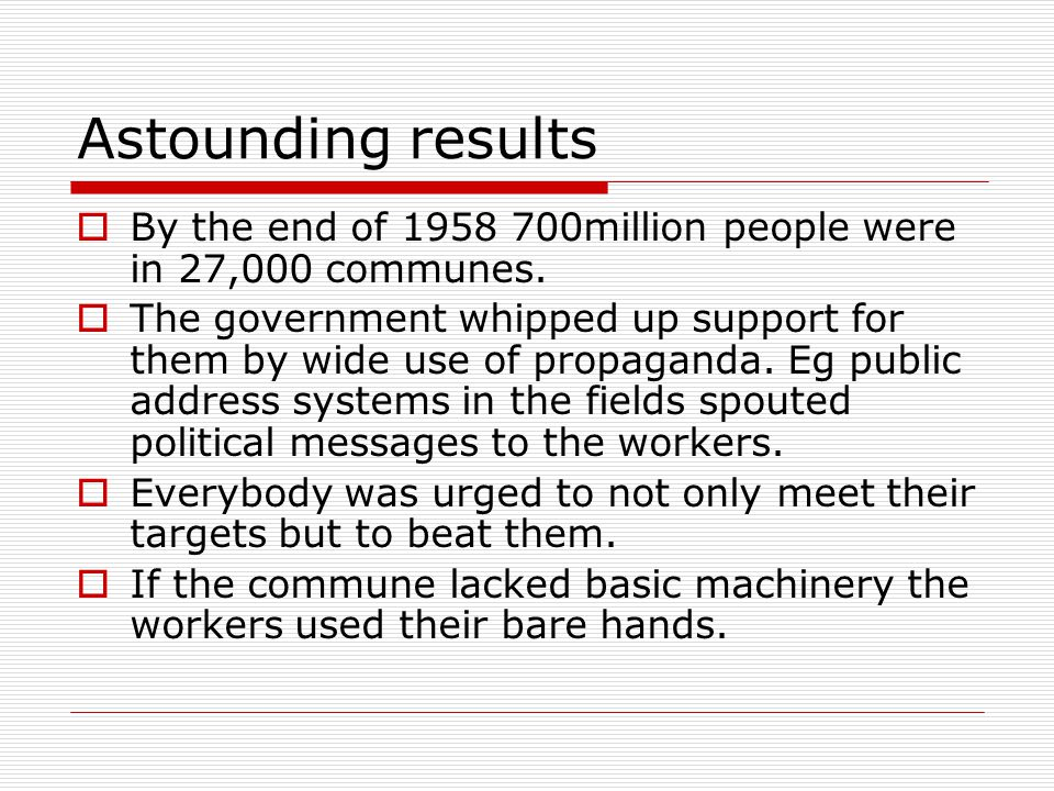 Astounding results  By the end of 1958 700million people were in 27,000 communes.