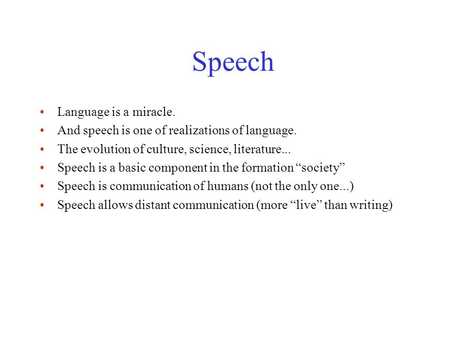 Speech Language is a miracle. And speech is one of realizations of language.