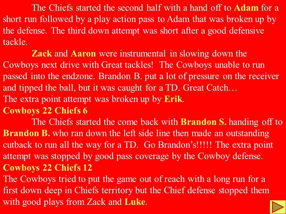 The Chiefs started the second half with a hand off to Adam for a short run followed by a play action pass to Adam that was broken up by the defense.
