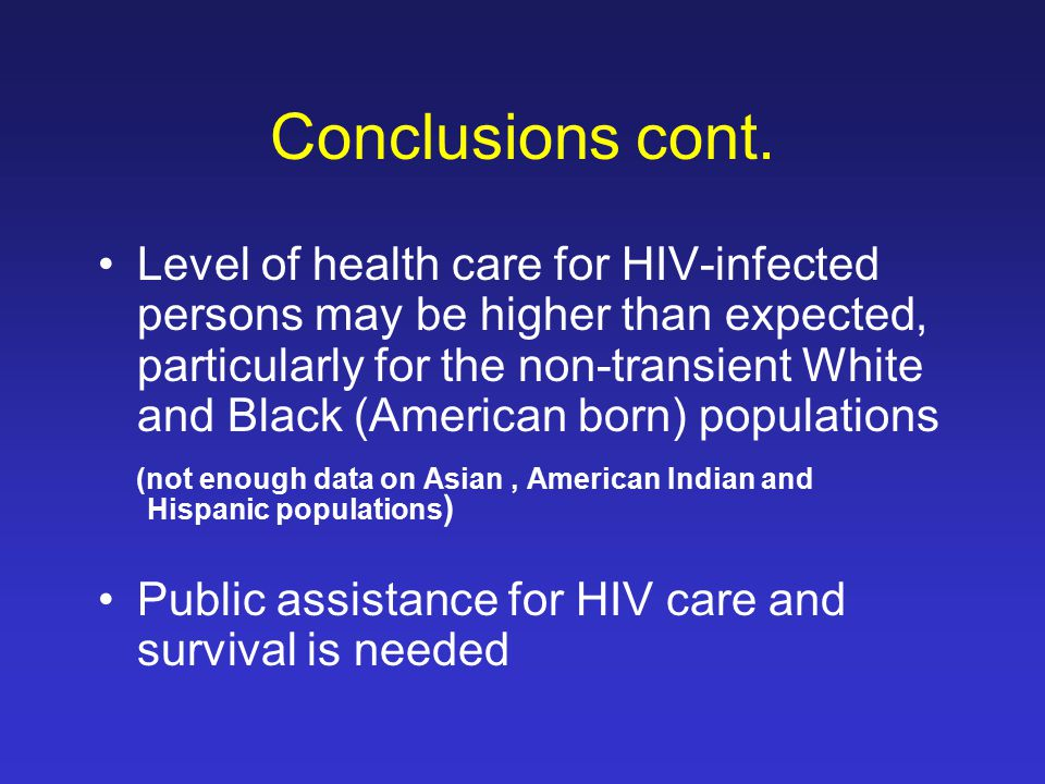 Conclusions cont. Level of health care for HIV-infected persons may be higher than expected, particularly for the non-transient White and Black (Ameri
