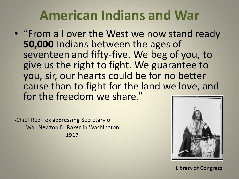 American Indians and War From all over the West we now stand ready 50,000 Indians between the ages of seventeen and fifty-five.