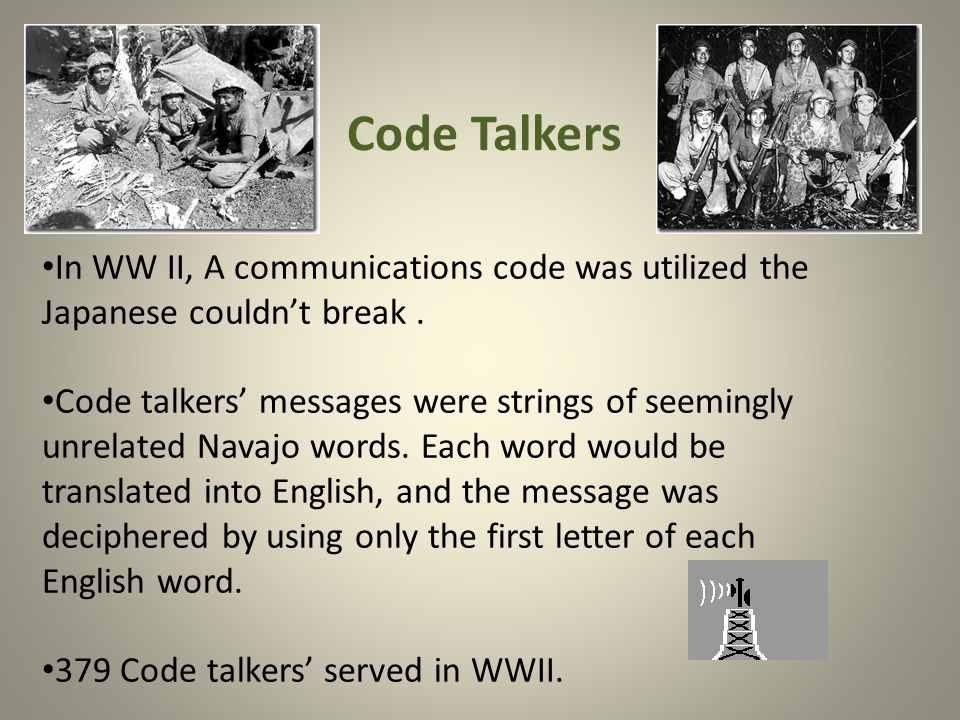 Code Talkers In WW II, A communications code was utilized the Japanese couldn't break.