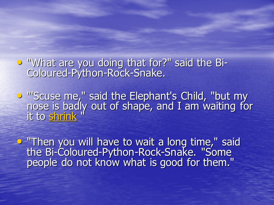 What are you doing that for said the Bi- Coloured-Python-Rock-Snake.
