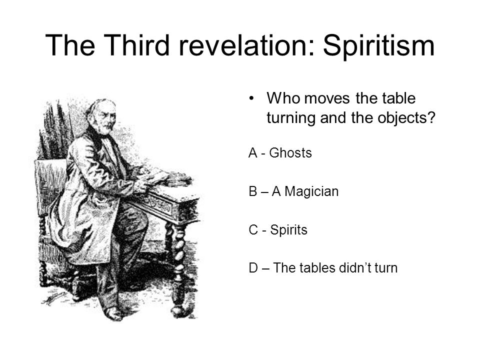 The Third revelation: Spiritism Who moves the table turning and the objects.