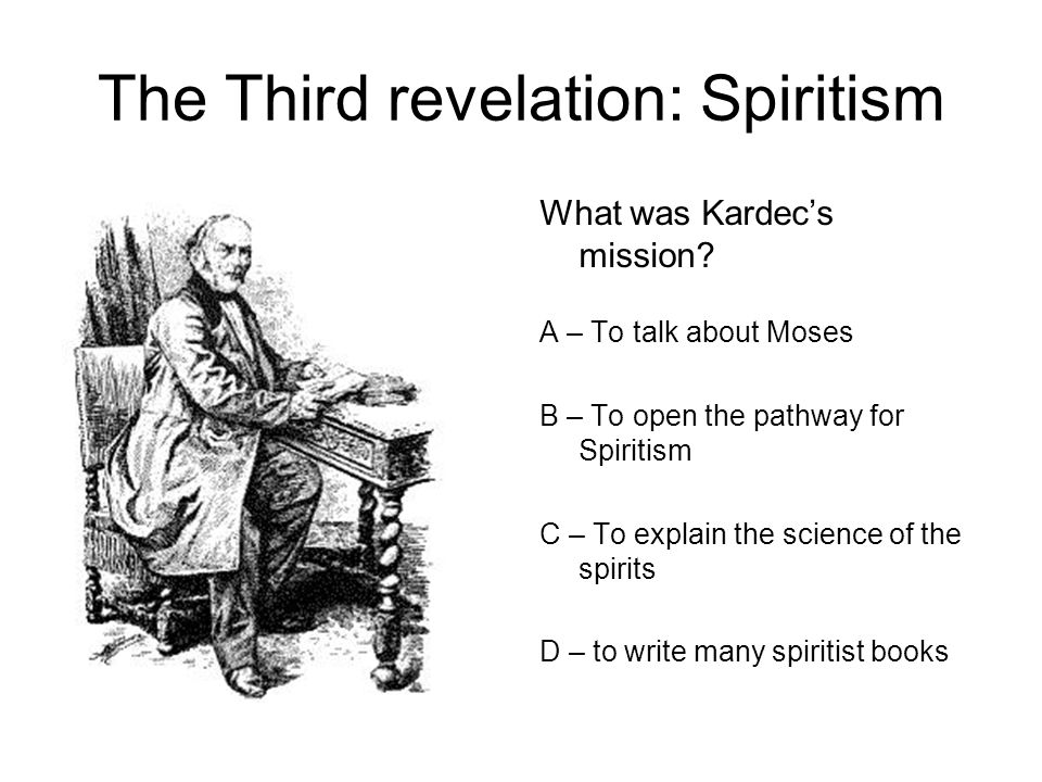The Third revelation: Spiritism What was Kardec's mission.