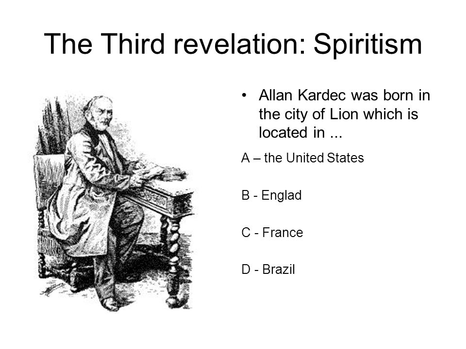 The Third revelation: Spiritism Allan Kardec was born in the city of Lion which is located in...
