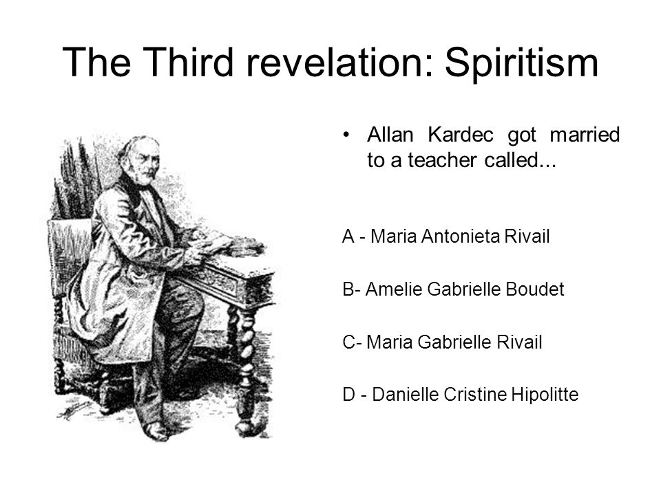 The Third revelation: Spiritism Allan Kardec got married to a teacher called...