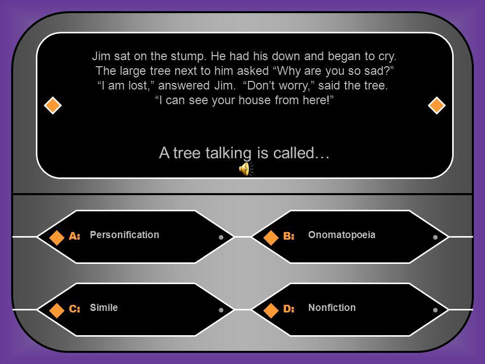 A:B: PersonificationOnomatopoeia Jim sat on the stump.