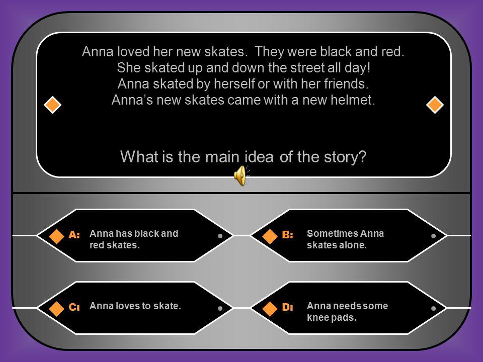 A:B: Anna has black and red skates.Sometimes Anna skates alone.