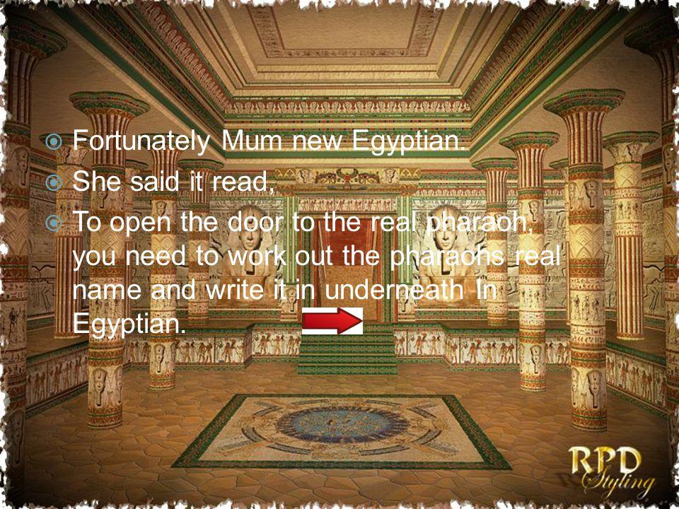 Fortunately Mum new Egyptian.