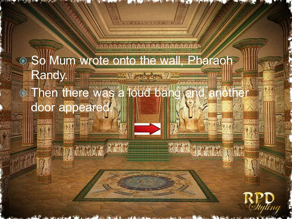  So Mum wrote onto the wall, Pharaoh Randy.