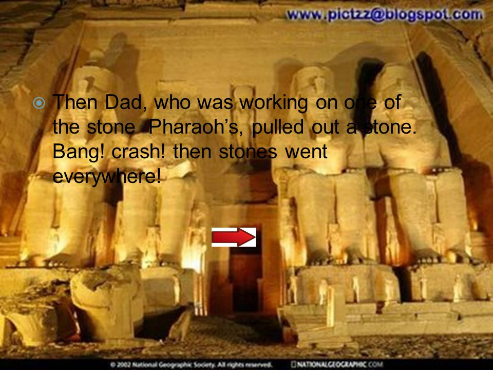  Then Dad, who was working on one of the stone Pharaoh's, pulled out a stone.