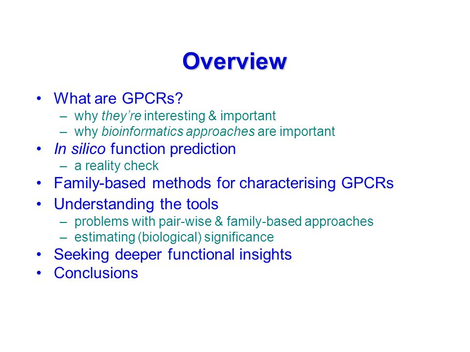 Overview What are GPCRs? –why they're interesting & important –why bioinformatics approaches are important In silico function prediction –a reality ch