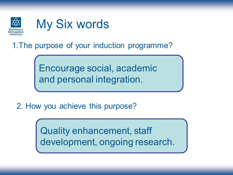 Purpose of induction Social integration – a series of opportunities to facilitate students to build relationships with the institution, staff and peers.