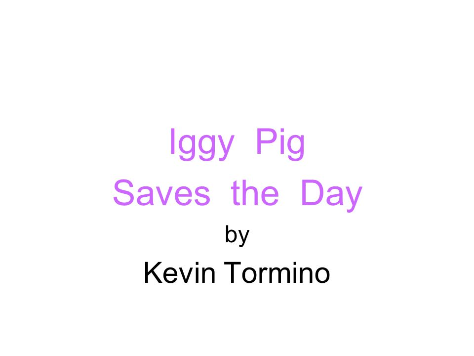Iggy Pig Saves the Day by Kevin Tormino