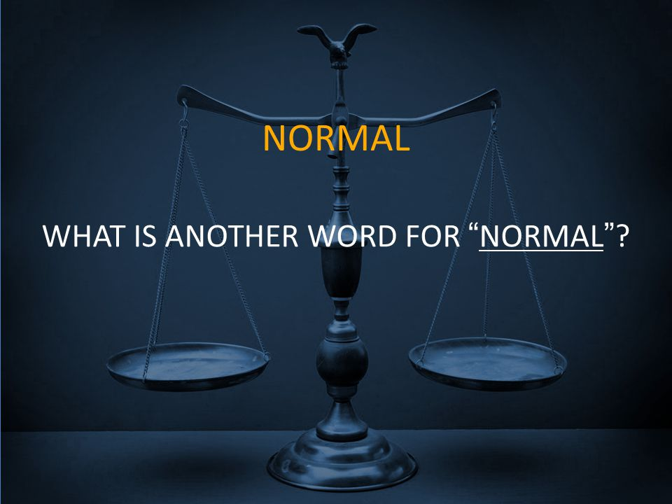 NORMAL WHAT IS ANOTHER WORD FOR NORMAL ?