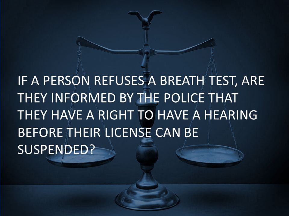 IF A PERSON REFUSES A BREATH TEST, ARE THEY INFORMED BY THE POLICE THAT THEY HAVE A RIGHT TO HAVE A HEARING BEFORE THEIR LICENSE CAN BE SUSPENDED?