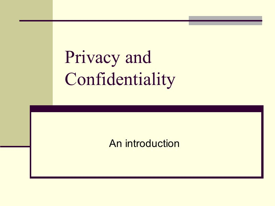 Privacy and Confidentiality An introduction