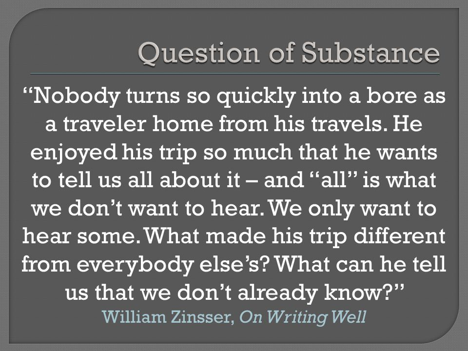 Nobody turns so quickly into a bore as a traveler home from his travels.