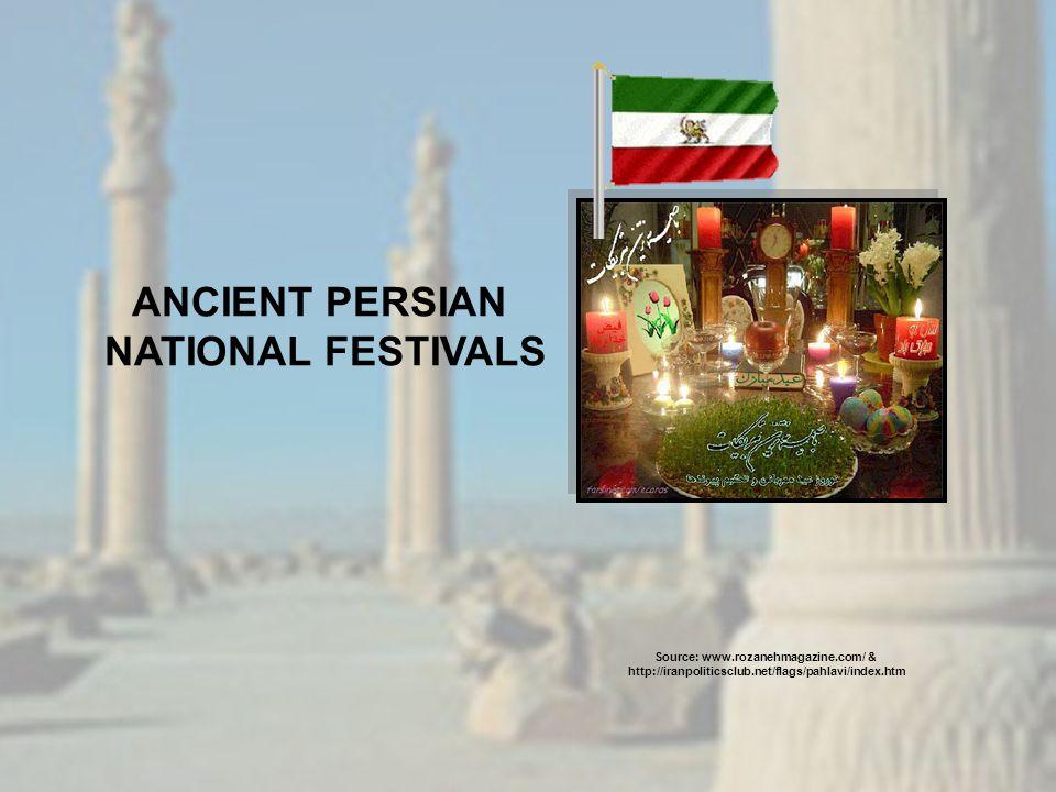 ANCIENT PERSIAN NATIONAL FESTIVALS Source: www.rozanehmagazine.com/ & http://iranpoliticsclub.net/flags/pahlavi/index.htm