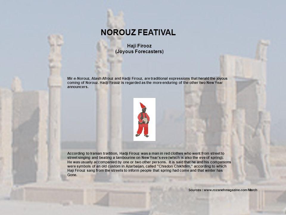 Mir-e-Norouz, Atash Afrouz and Hadji Firouz, are traditional expressions that herald the joyous coming of Norouz.
