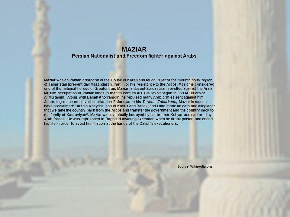 Maziar was an Iranian aristocrat of the House of Karen and feudal ruler of the mountainous region of Tabaristan (present-day Mazandaran, Iran).
