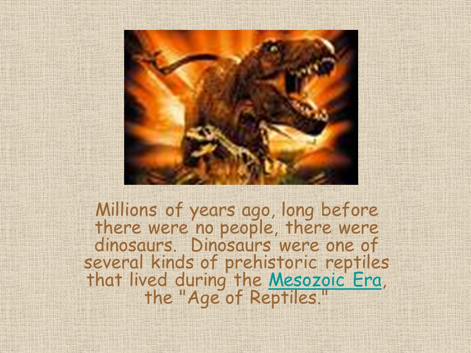 Dinosaurs were reptiles and most hatched from eggs.